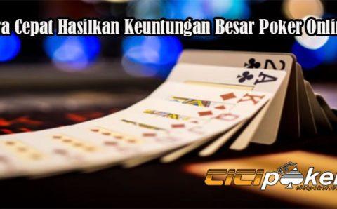 Cara Cepat Hasilkan Keuntungan Besar Poker Online