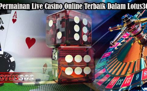 Permainan Live Casino Online Terbaik Dalam Lotus303